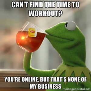 Can't find the time to workout? You're online, but that's none of my business